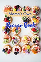 Mama's Own Recipe Book: A beautiful 6 x 9 100 page Lined Blank Notebook for that special person in your life.