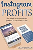 INSTAGRAM PROFITS: How to Make Money via Instagram for Online & Local Business Owners (English Edition)