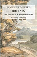 James Plumptre's Britain: The Journals of a Tourist in the 1790s