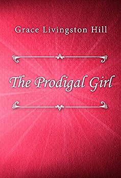 The Prodigal Girl by [Grace Livingston Hill]