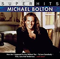 Super Hits by Michael Bolton (2007-03-01)