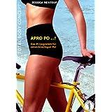 APRO PO...! Das P(r)ogramm für einen knackigen Po!: Natürlichkeit durch Bewusstheit und richtiges Training - Körpertypengerecht trainieren mit Trainingsplänen für Apfel, Birne & Co. (German Edition)