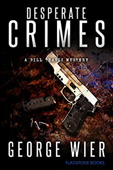 Desperate Crimes (The Bill Travis Mysteries Book 11) by [Wier, George]