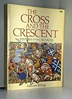 Cross and the Crescent: History of the Crusades