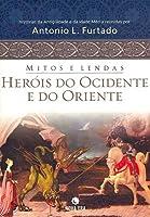 Mitos e Lendas. Heróis do Ocidente e do Oriente