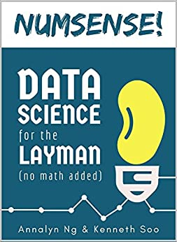 Numsense! Data Science for the Layman: No Math Added by [Ng, Annalyn, Soo, Kenneth]