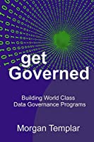 Get Governed: Building World Class Data Governance Programs
