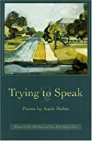 Trying to Speak: Poems (Wick Poetry First Book Series)