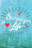 Surveyor Life: Best Gift Ideas Life Quotes Blank Line Notebook and Diary to Write. Best Gift for Everyone, Pages of Lined & Blank Paper