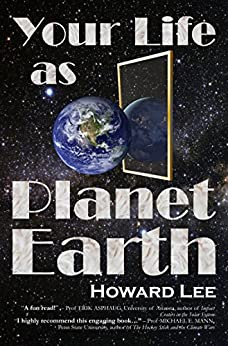 Your Life as Planet Earth: A new way to understand the story of the Earth, its climate and our origins. by [Lee, Howard]