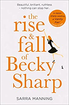 The Rise and Fall of Becky Sharp: 'A razor-sharp retelling of Vanity Fair' Louise O'Neill by [Manning, Sarra]