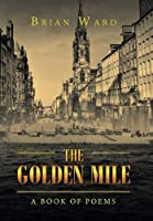 The Golden Mile: A Book of Poems