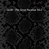 THE GREAT VACATION VOL.1 ?SUPER BEST OF GLAY?