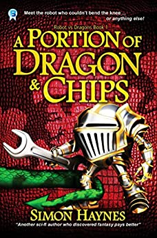 A Portion of Dragon and Chips (Robot vs Dragons Book 1) by [Haynes, Simon]
