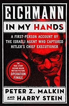 Eichmann in My Hands: A First-Person Account by the Israeli Agent Who Captured Hitler's Chief Executioner by [Malkin, Peter Z., Stein, Harry]