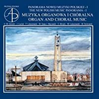 The New Polish Music Panorama I - Choral and Organ Music