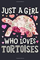 Just a Girl Who Loves Tortoises: Tortoise Lined Notebook, Journal, Organizer, Diary, Composition Notebook, Gifts for Tortoise Lovers
