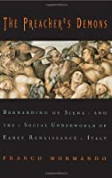 The Preacher's Demons: Bernardino of Siena and the Social Underworld of Early Renaissance Italy