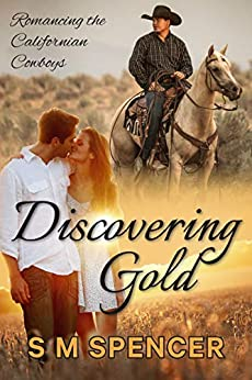 Discovering Gold (Romancing the Californian Cowboys Book 1) by [Spencer, S M]