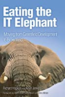 Eating the IT Elephant: Moving from Greenfield Development to Brownfield (IBM Press)