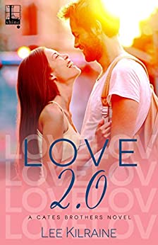 Love 2.0 (A Cates Brothers Book Book 4) by [Kilraine, Lee]