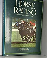 Horse Racing: The Complete Guide to the World of the Turf. Introd by I. Herbert
