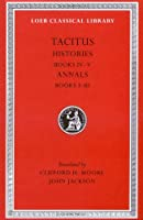 Histories: Books 4-5. Annals: Books 1-3 (Loeb Classical Library)