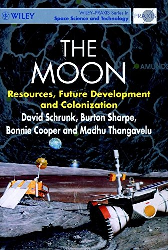 The Moon: Resources, Future Development and Colonization (Wiley-Praxis Series in Space Science and Technology)