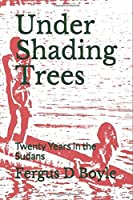 Under Shading Trees: Twenty Years in the Sudans
