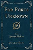 For Ports Unknown (Classic Reprint)