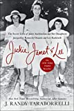 Jackie, Janet & Lee: The Secret Lives of Janet Auchincloss and Her Daughters Jacqueline Kennedy Onassis and Lee Radziwill 画像