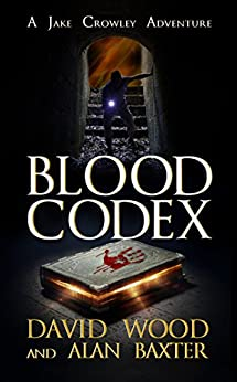Blood Codex: A Jake Crowley Adventure (Jake Crowley Adventures Book 1) by [Wood, David, Baxter, Alan]