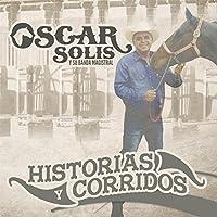 Historias Y Corridos by Oscar Solis Y Su Banda Magistral (2013-05-03)