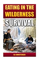 Survival: Eating in the Wilderness