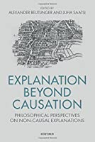 Explanation Beyond Causation: Philosophical Perspectives on Non-Causal Explanations