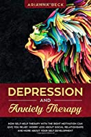 DEPRESSION AND ANXIETY THERAPY: How self-help therapy with right motivation can give you relief. Worry less about social relationships and more about your self development