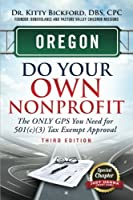 Oregon Do Your Own Nonprofit: The ONLY GPS You Need for 501(c)(3) Tax Exempt Approval (Volume 37) [並行輸入品]