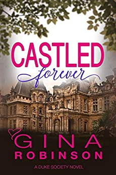 Castled Forever (The Duke Society Book 3) by [Robinson, Gina]