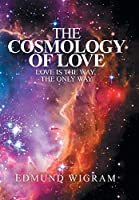 The Cosmology of Love: Love Is the Way, the Only Way