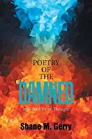 Poetry of the Damned: Into the Fire of Thought