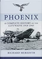 Phoenix: A Complete History of the Luftwaffe 1918-1945: The Genesis of Air Power 1935-1937