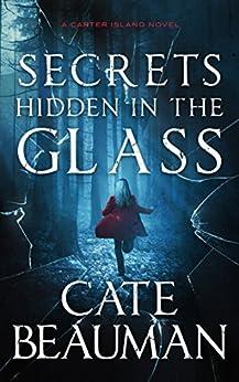 Secrets Hidden In The Glass: A Carter Island Novel by [Beauman, Cate]