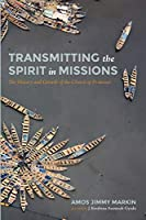 Transmitting the Spirit in Missions: The History and Growth of the Church of Pentecost