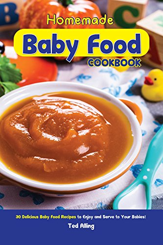 Homemade baby food cookbook 30 delicious baby food recipes to homemade baby food cookbook 30 delicious baby food recipes to enjoy and serve to your forumfinder Gallery
