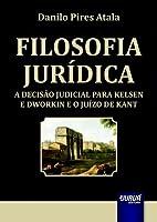 Filosofia Jurídica. A Decisão Judicial Para Kelsen e Dworkin e o Juízo de Kant