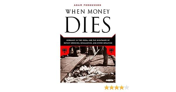 amazon when money dies the nightmare of deficit spending