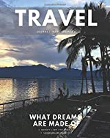 Travel Journal for Couples: What Dreams are Made Of. A Bucket List for Couples. A Lifetime of Memories