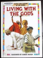 Living With the Gods (Peoples and Customs of the World)