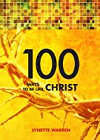 100 Ways to Be Like Christ