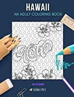HAWAII: AN ADULT COLORING BOOK: A Hawaii Coloring Book For Adults
